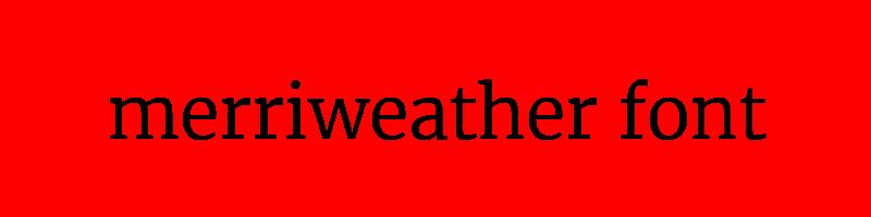 線上英文merriweather字型產生器,快速將英文字轉換成英文merriweather字型 ,系統支援WIN+MAC蘋果系統